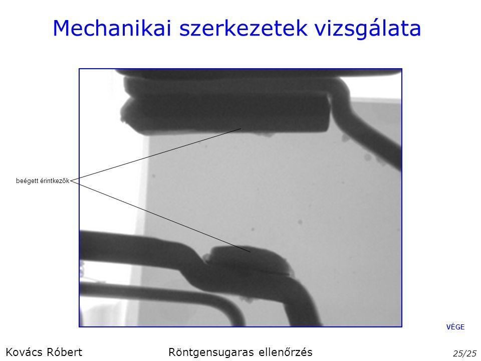 Mechanikai szerkezetek vizsgálata 25/25 Kovács RóbertRöntgensugaras ellenőrzés beégett érintkezők VÉGE