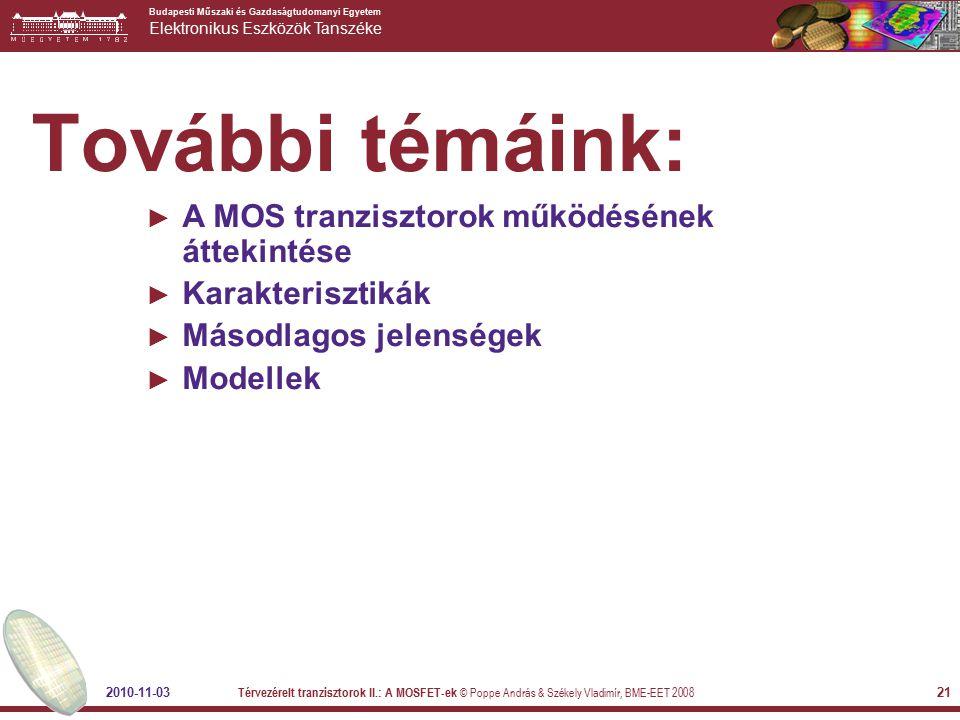 Budapesti Műszaki és Gazdaságtudomanyi Egyetem Elektronikus Eszközök Tanszéke 2010-11-03 Térvezérelt tranzisztorok II.: A MOSFET-ek © Poppe András & S