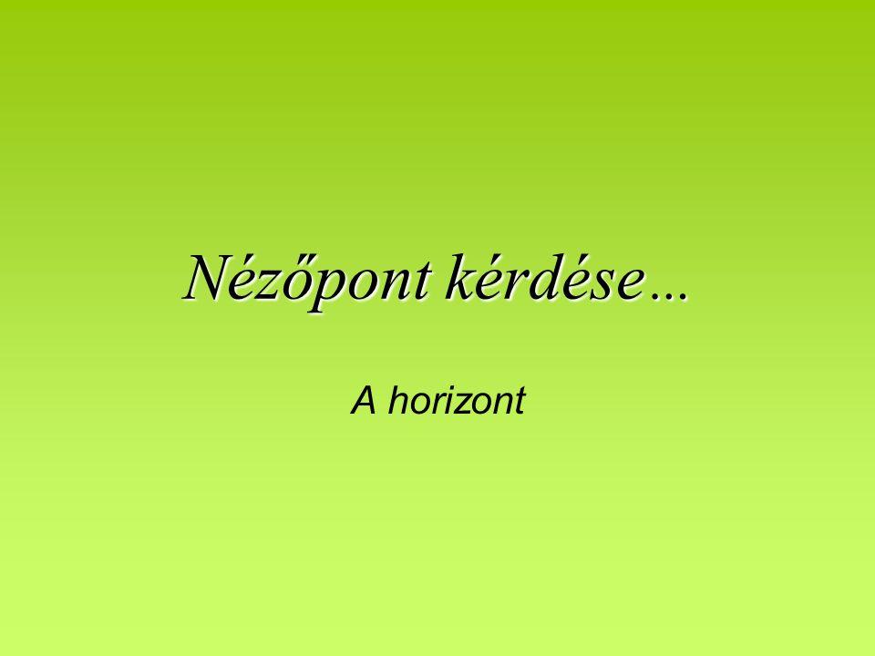 Nézőpont kérdése … A horizont