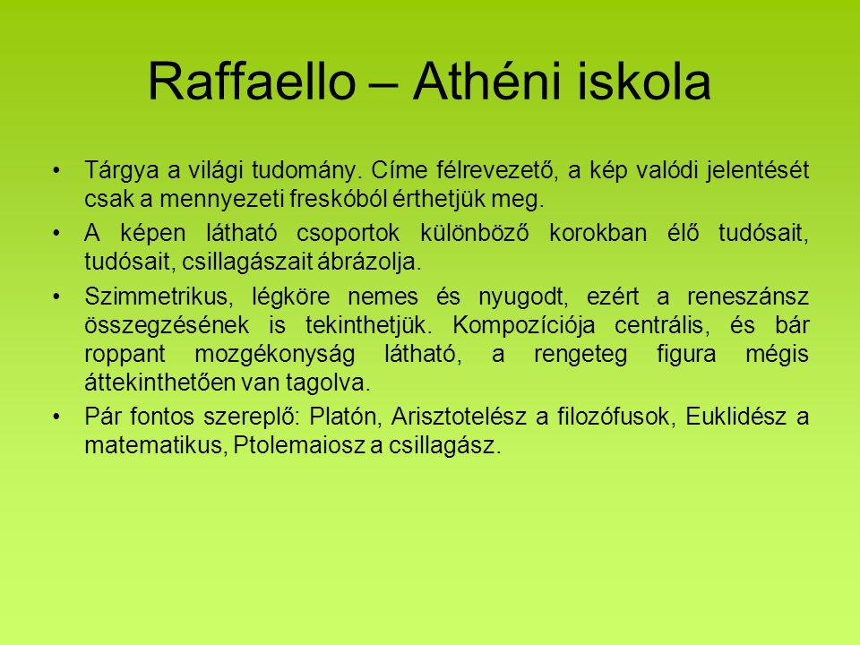 Raffaello – Athéni iskola Tárgya a világi tudomány. Címe félrevezető, a kép valódi jelentését csak a mennyezeti freskóból érthetjük meg. A képen látha