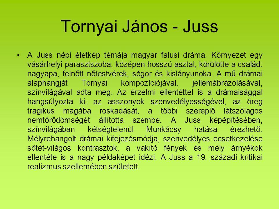Tornyai János - Juss A Juss népi életkép témája magyar falusi dráma. Környezet egy vásárhelyi parasztszoba, középen hosszú asztal, körülötte a család:
