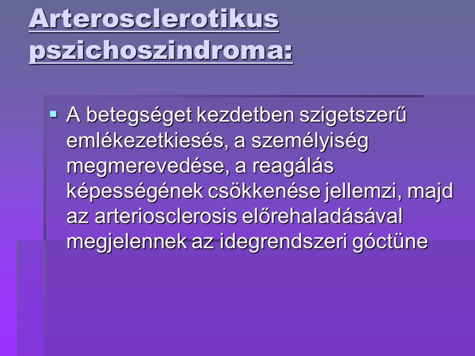 Arterosclerotikus pszichoszindroma:  A betegséget kezdetben szigetszerű emlékezetkiesés, a személyiség megmerevedése, a reagálás képességének csökken