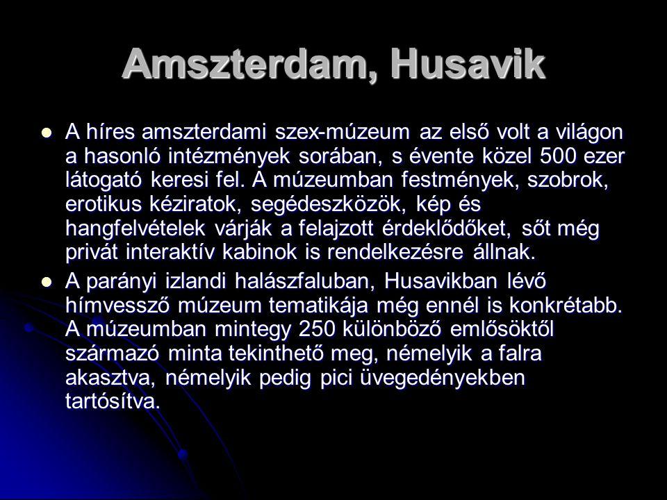 Amszterdam, Husavik A híres amszterdami szex-múzeum az első volt a világon a hasonló intézmények sorában, s évente közel 500 ezer látogató keresi fel.