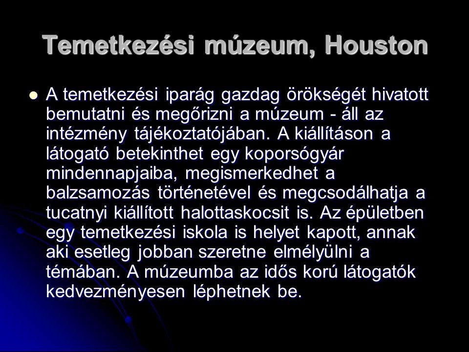 Temetkezési múzeum, Houston A temetkezési iparág gazdag örökségét hivatott bemutatni és megőrizni a múzeum - áll az intézmény tájékoztatójában. A kiál
