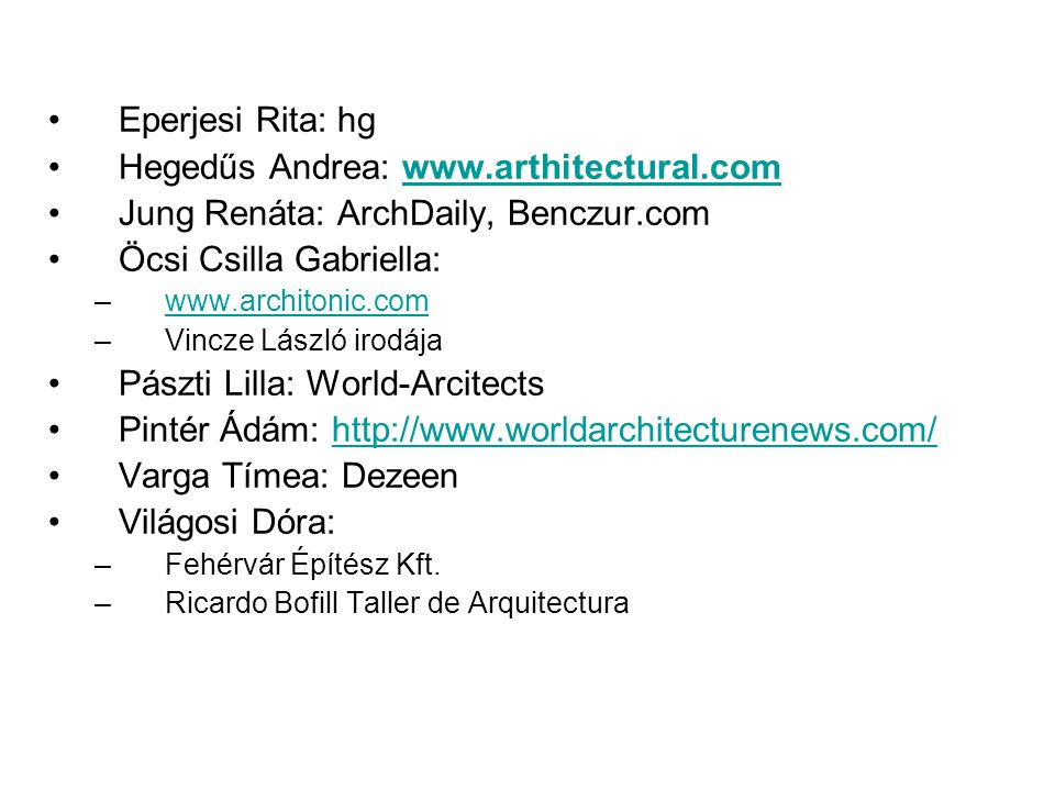 Eperjesi Rita: hg Hegedűs Andrea: www.arthitectural.comwww.arthitectural.com Jung Renáta: ArchDaily, Benczur.com Öcsi Csilla Gabriella: –www.architoni