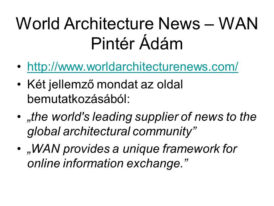 "World Architecture News – WAN Pintér Ádám http://www.worldarchitecturenews.com/ Két jellemző mondat az oldal bemutatkozásából: ""the world s leading supplier of news to the global architectural community ""WAN provides a unique framework for online information exchange."