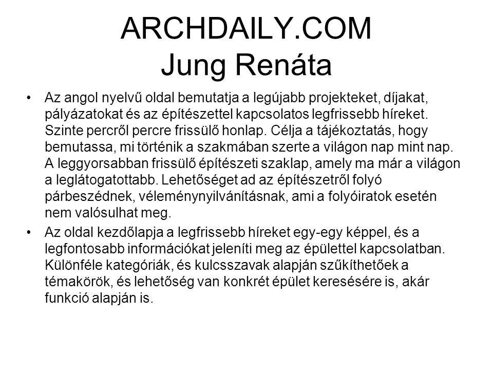 ARCHDAILY.COM Jung Renáta Az angol nyelvű oldal bemutatja a legújabb projekteket, díjakat, pályázatokat és az építészettel kapcsolatos legfrissebb híreket.