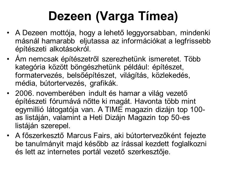 Dezeen (Varga Tímea) A Dezeen mottója, hogy a lehető leggyorsabban, mindenki másnál hamarabb eljutassa az információkat a legfrissebb építészeti alkotásokról.