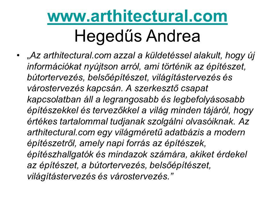 """www.arthitectural.com www.arthitectural.com Hegedűs Andrea """"Az arthitectural.com azzal a küldetéssel alakult, hogy új információkat nyújtson arról, ami történik az építészet, bútortervezés, belsőépítészet, világítástervezés és várostervezés kapcsán."""