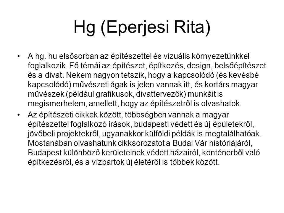 Hg (Eperjesi Rita) A hg. hu elsősorban az építészettel és vizuális környezetünkkel foglalkozik.