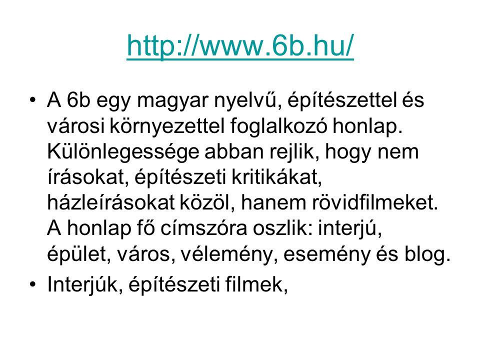 http://www.6b.hu/ A 6b egy magyar nyelvű, építészettel és városi környezettel foglalkozó honlap.