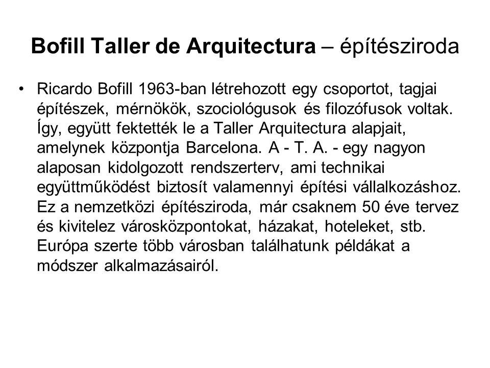 Bofill Taller de Arquitectura – építésziroda Ricardo Bofill 1963-ban létrehozott egy csoportot, tagjai építészek, mérnökök, szociológusok és filozófusok voltak.