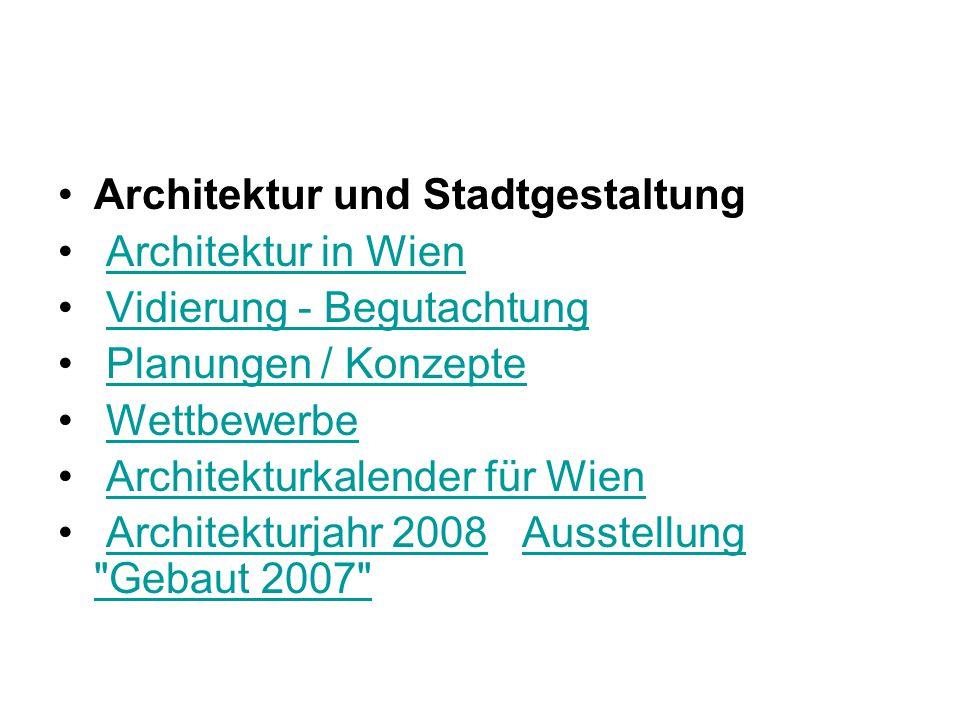 Architektur und Stadtgestaltung Architektur in Wien Vidierung - Begutachtung Planungen / Konzepte Wettbewerbe Architekturkalender für Wien Architekturjahr 2008 Ausstellung Gebaut 2007 Architekturjahr 2008Ausstellung Gebaut 2007