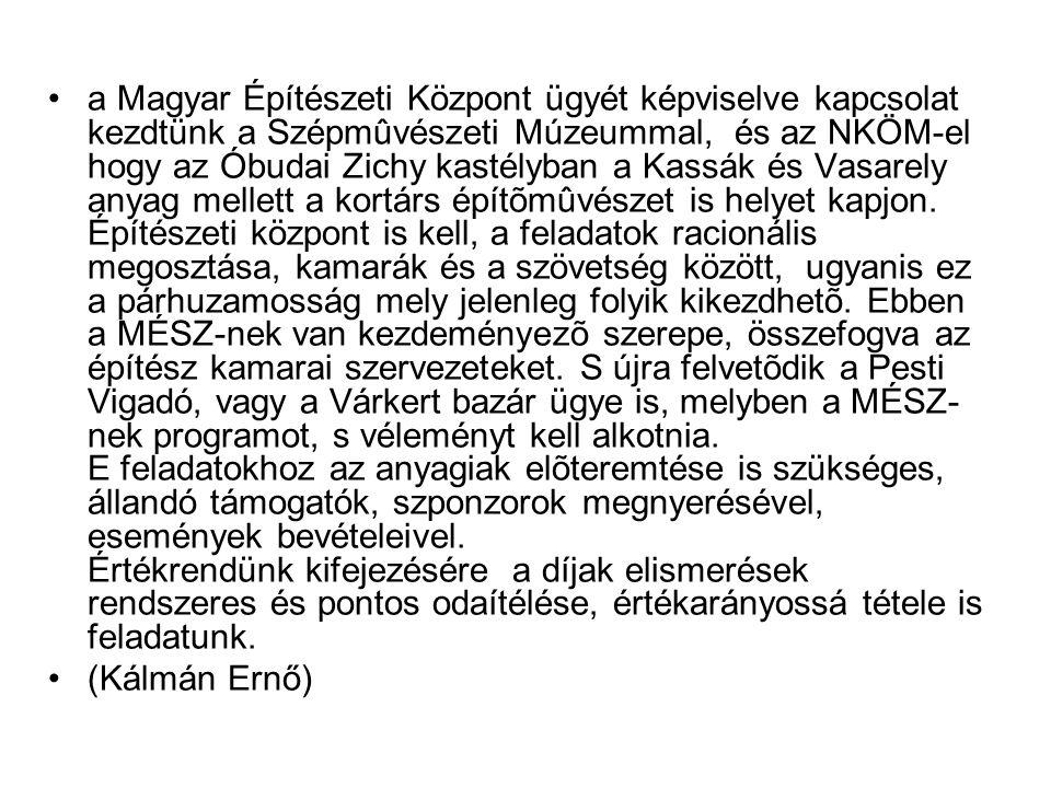 a Magyar Építészeti Központ ügyét képviselve kapcsolat kezdtünk a Szépmûvészeti Múzeummal, és az NKÖM-el hogy az Óbudai Zichy kastélyban a Kassák és Vasarely anyag mellett a kortárs építõmûvészet is helyet kapjon.