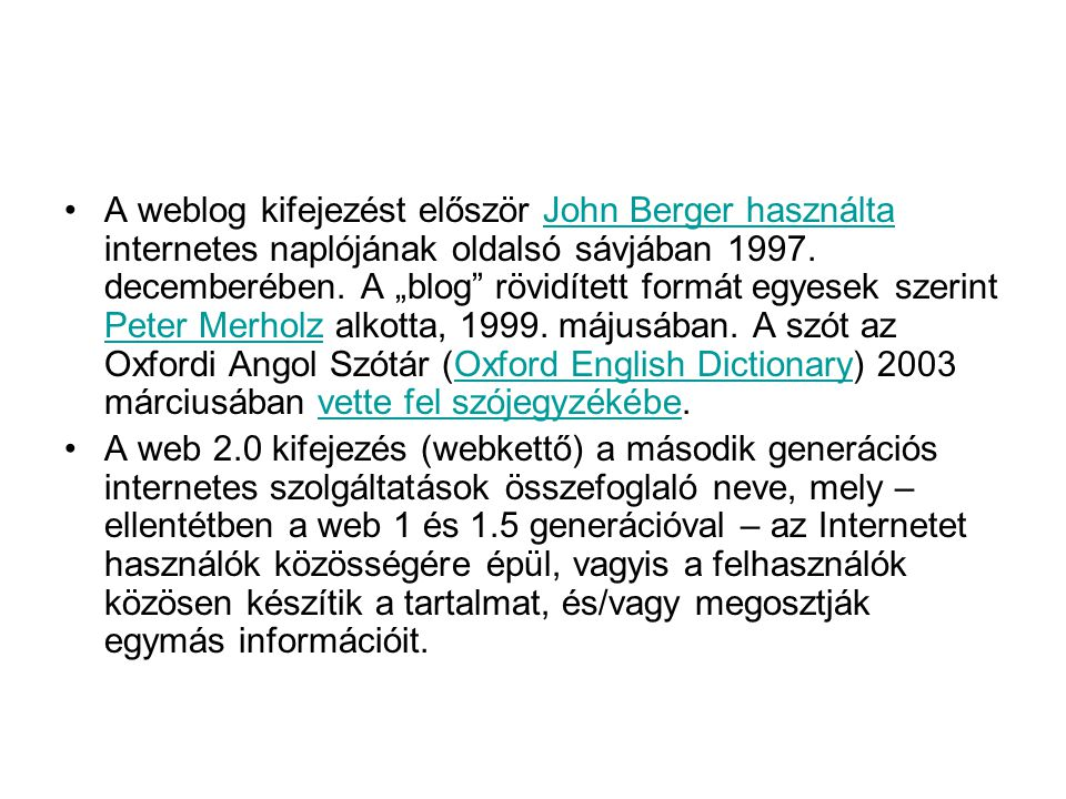 A weblog kifejezést először John Berger használta internetes naplójának oldalsó sávjában 1997.