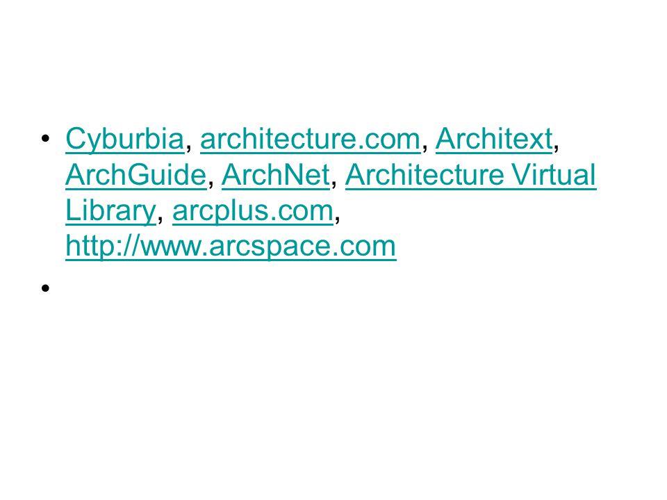 Cyburbia, architecture.com, Architext, ArchGuide, ArchNet, Architecture Virtual Library, arcplus.com, http://www.arcspace.comCyburbiaarchitecture.comArchitext ArchGuideArchNetArchitecture Virtual Libraryarcplus.com http://www.arcspace.com