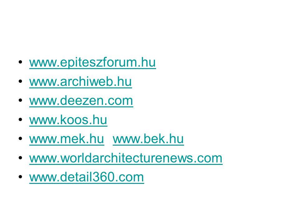 www.epiteszforum.hu www.archiweb.hu www.deezen.com www.koos.hu www.mek.hu www.bek.huwww.mek.huwww.bek.hu www.worldarchitecturenews.com www.detail360.com