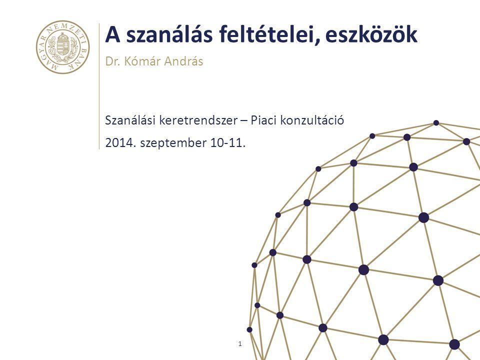 A szanálás feltételei, eszközök Szanálási keretrendszer – Piaci konzultáció Dr. Kómár András 1 2014. szeptember 10-11.