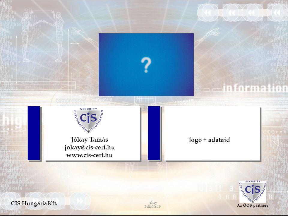 jokay Folie Nr.15 CIS Hungária Kft. Az ÖQS partnere Jókay Tamás jokay@cis-cert.hu www.cis-cert.hu logo + adataid
