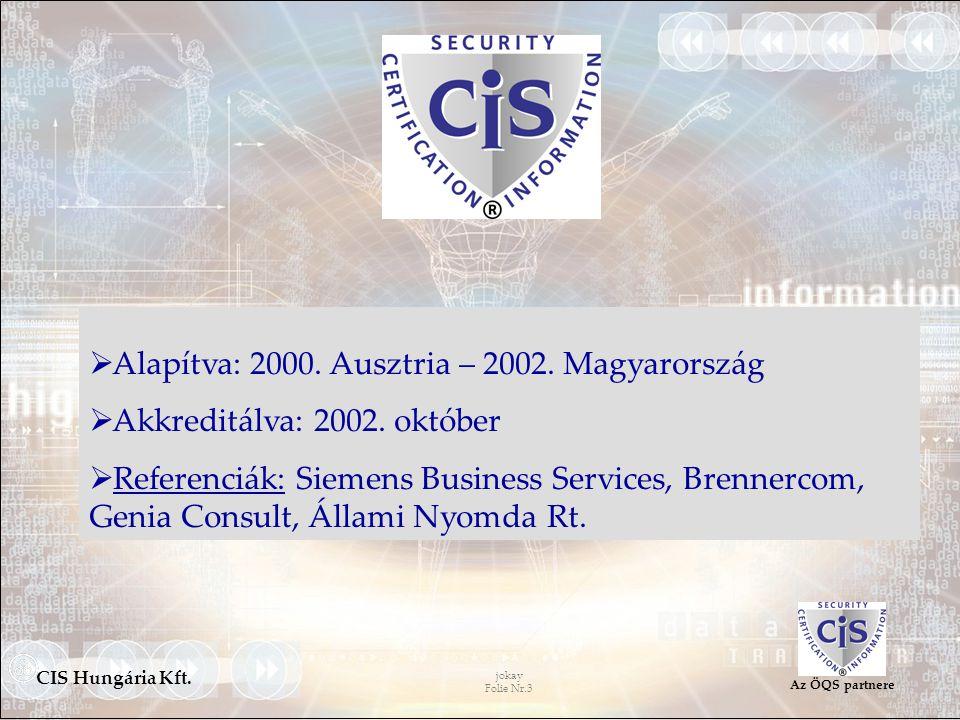 jokay Folie Nr.3 CIS Hungária Kft. Az ÖQS partnere  Alapítva: 2000. Ausztria – 2002. Magyarország  Akkreditálva: 2002. október  Referenciák: Siemen