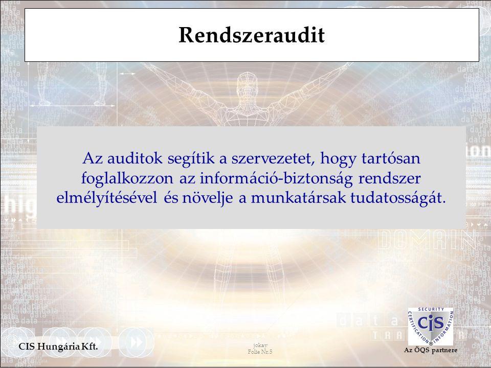 jokay Folie Nr.5 CIS Hungária Kft. Az ÖQS partnere Az auditok segítik a szervezetet, hogy tartósan foglalkozzon az információ-biztonság rendszer elmél