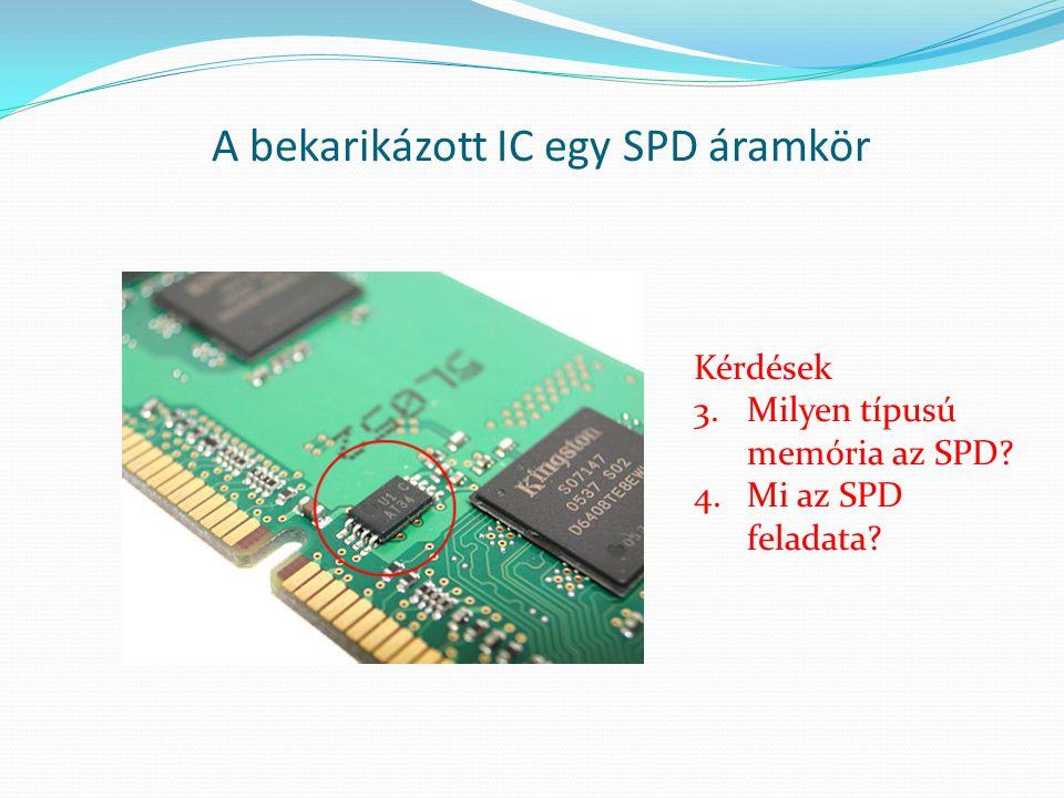 A bekarikázott IC egy SPD áramkör Kérdések 3.Milyen típusú memória az SPD? 4.Mi az SPD feladata?