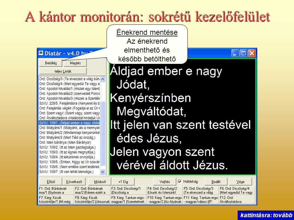 A kántor monitorán: sokrétű kezelőfelület Énekrend mentése Az énekrend elmenthető és később betölthető kattintásra: tovább