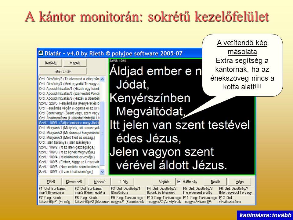 A kántor monitorán: sokrétű kezelőfelület A vetítendő kép másolata Extra segítség a kántornak, ha az énekszöveg nincs a kotta alatt!!! kattintásra: to