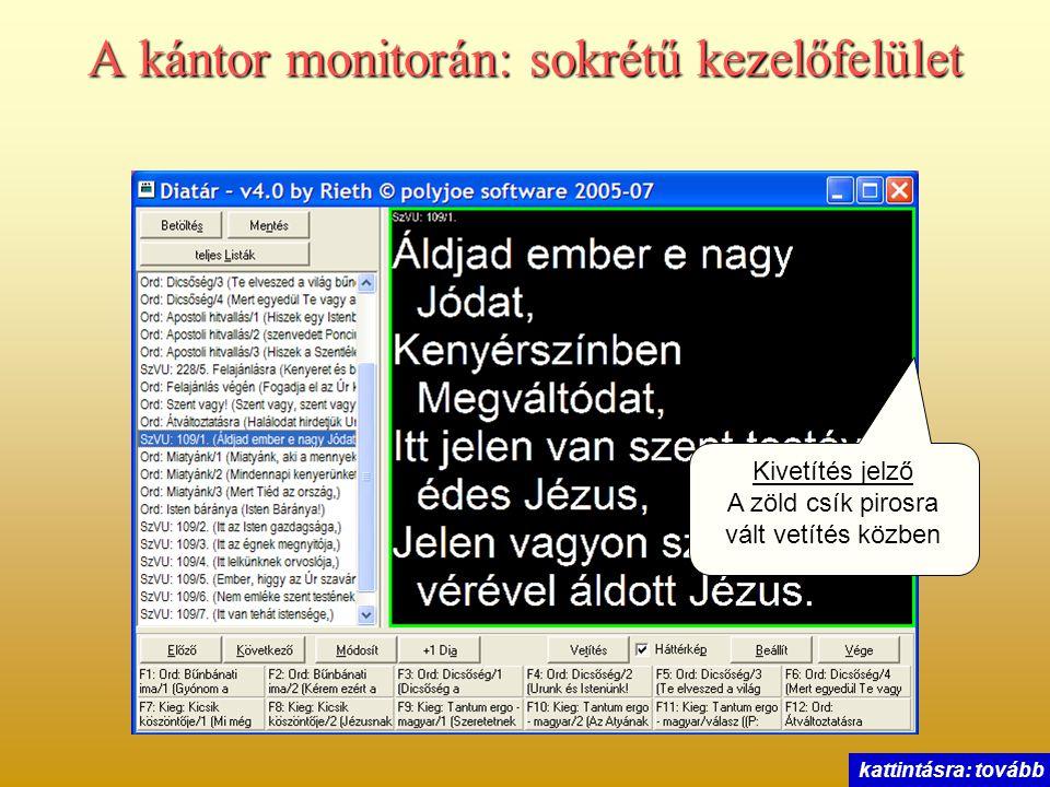 A kántor monitorán: sokrétű kezelőfelület Kivetítés jelző A zöld csík pirosra vált vetítés közben kattintásra: tovább
