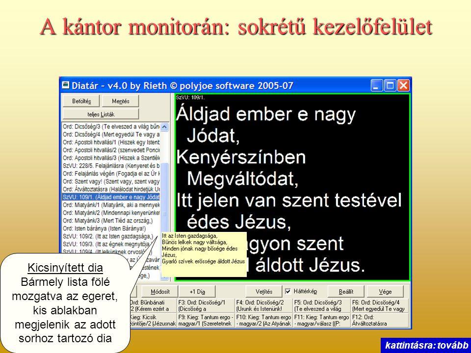 A kántor monitorán: sokrétű kezelőfelület Kicsinyített dia Bármely lista fölé mozgatva az egeret, kis ablakban megjelenik az adott sorhoz tartozó dia