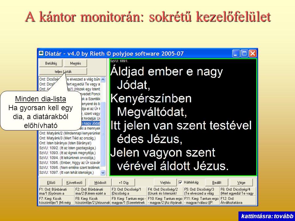 A kántor monitorán: sokrétű kezelőfelület Minden dia-lista Ha gyorsan kell egy dia, a diatárakból előhívható kattintásra: tovább