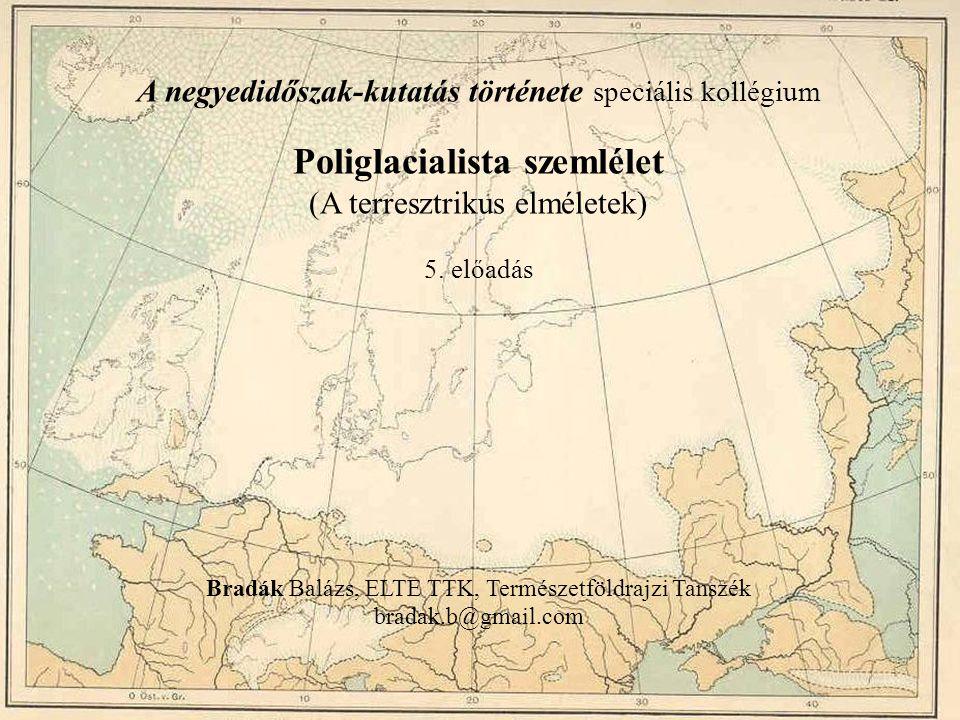 A negyedidőszak-kutatás története speciális kollégium Poliglacialista szemlélet (A terresztrikus elméletek) 5. előadás Bradák Balázs, ELTE TTK, Termés
