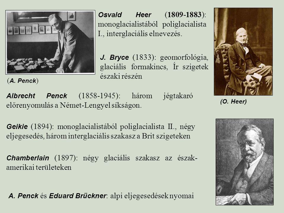 Osvald Heer (1809-1883): monoglacialistából poliglacialista I., interglaciális elnevezés. J. Bryce (1833): geomorfológia, glaciális formakincs, Ír szi