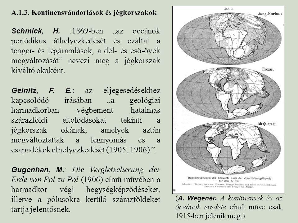 """A.1.3. Kontinensvándorlások és jégkorszakok Schmick, H. :1869-ben """"az oceánok periódikus áthelyezkedését és ezáltal a tenger- és légáramlások, a dél-"""
