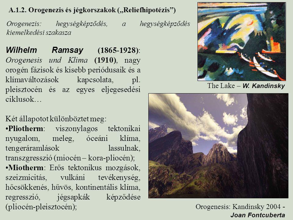 """A.1.2. Orogenezis és jégkorszakok (""""Reliefhipotézis"""") Wilhelm Ramsay (1865-1928): Orogenesis und Klima (1910), nagy orogén fázisok és kisebb periódusa"""