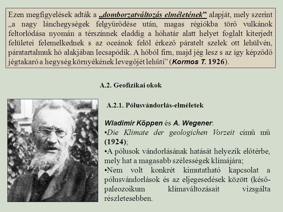 Wladimir Köppen és A. Wegener : Die Klimate der geologichen Vorzeit című mű (1924); A pólusok vándorlásának hatását helyezik előtérbe, mely hat a maga