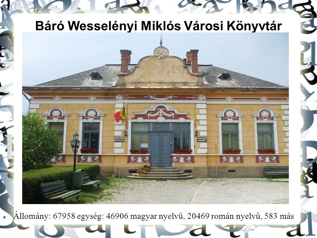 Báró Wesselényi Miklós Városi Könyvtár Kézdivásárhely Állomány: 67958 egység: 46906 magyar nyelvű, 20469 román nyelvű, 583 más