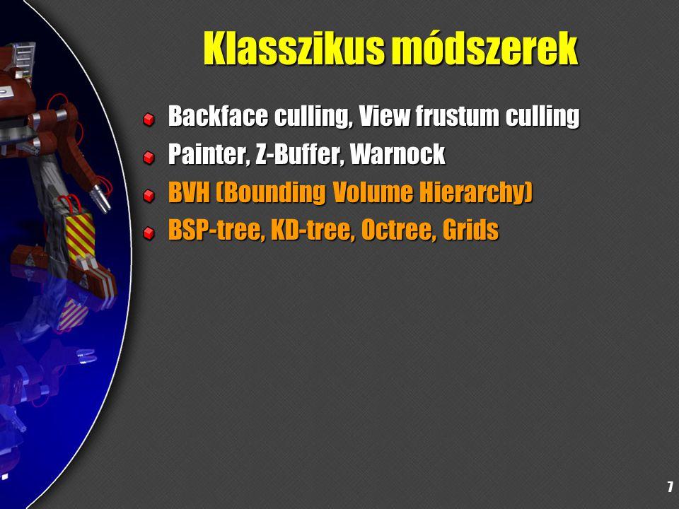 7 Klasszikus módszerek Backface culling, View frustum culling Painter, Z-Buffer, Warnock BVH (Bounding Volume Hierarchy) BSP-tree, KD-tree, Octree, Grids