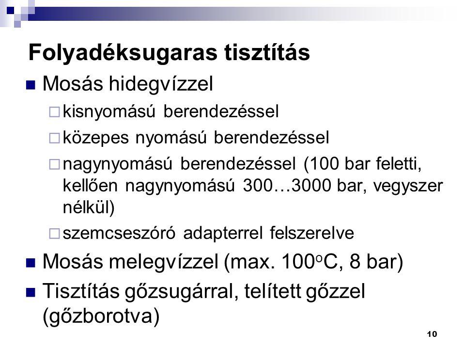 10 Folyadéksugaras tisztítás Mosás hidegvízzel  kisnyomású berendezéssel  közepes nyomású berendezéssel  nagynyomású berendezéssel (100 bar feletti
