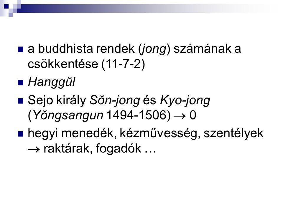 régensi időszak (Munjŏng királynő 1546-1553) buddhizmustámogatás; hwarang hagyományok → országmentés (Hideyoshi támadás, Imjin háború 1592-1598; Yi Sunsin) Hyunjŏng Sŏsan tae sa (1520-1604) Amitābha- kultusz (yŏmbul), korábbi egyesítő rendszerek, Sa myŏng; minden nagy tételes vallási és filozófiai rendszer egyesítése 1749.