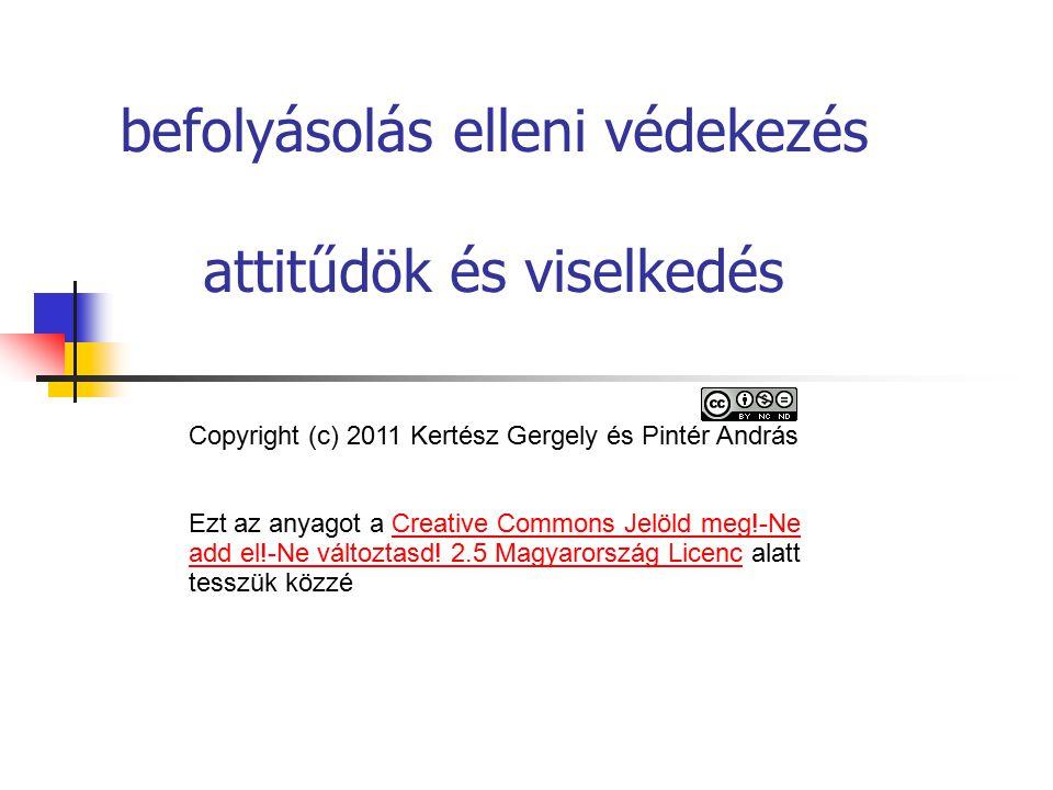 befolyásolás elleni védekezés attitűdök és viselkedés Copyright (c) 2011 Kertész Gergely és Pintér András Ezt az anyagot a Creative Commons Jelöld meg