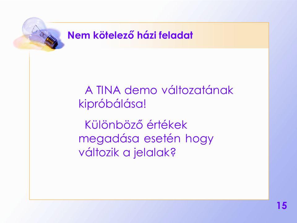15 Nem kötelező házi feladat A TINA demo változatának kipróbálása! Különböző értékek megadása esetén hogy változik a jelalak?