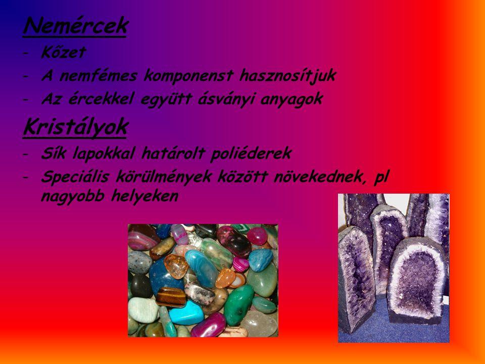 Nemércek -Kőzet -A nemfémes komponenst hasznosítjuk -Az ércekkel együtt ásványi anyagok Kristályok -Sík lapokkal határolt poliéderek -Speciális körülm