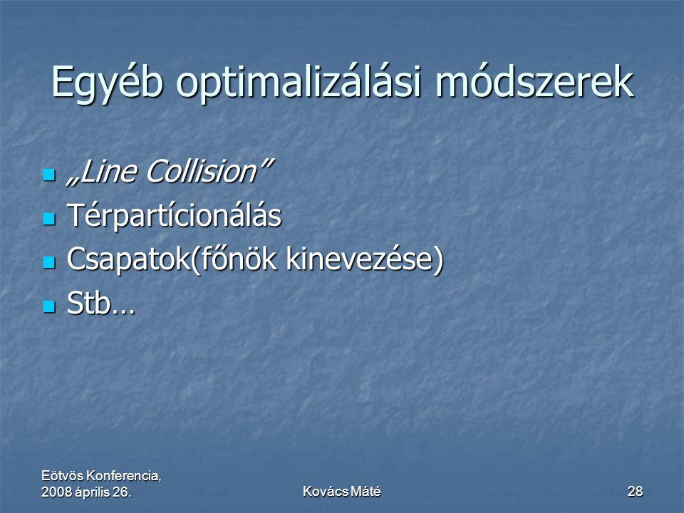 """Eötvös Konferencia, 2008 április 26.Kovács Máté28 Egyéb optimalizálási módszerek """"Line Collision"""" """"Line Collision"""" Térpartícionálás Térpartícionálás C"""