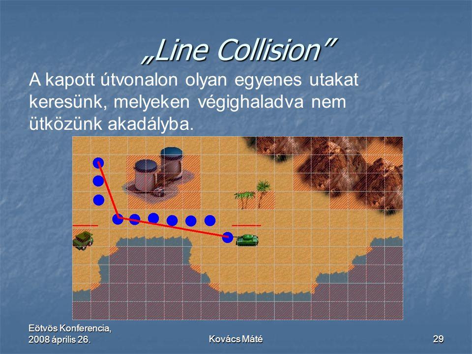 """Eötvös Konferencia, 2008 április 26.Kovács Máté29 """"Line Collision"""" A kapott útvonalon olyan egyenes utakat keresünk, melyeken végighaladva nem ütközün"""