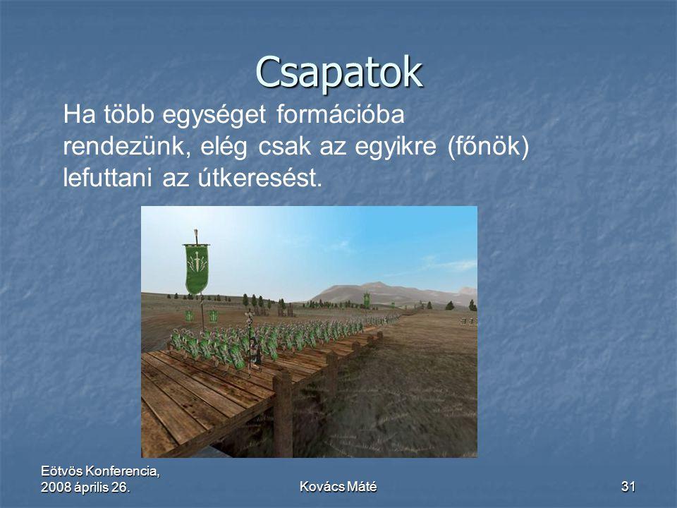 Eötvös Konferencia, 2008 április 26.Kovács Máté31 Csapatok Ha több egységet formációba rendezünk, elég csak az egyikre (főnök) lefuttani az útkeresést
