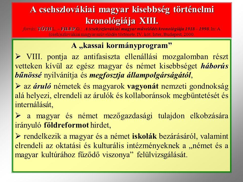 """A """"kassai kormányprogram""""  háborús bűnössé  VIII. pontja az antifasiszta ellenállási mozgalomban részt vetteken kívül az egész magyar és német kiseb"""