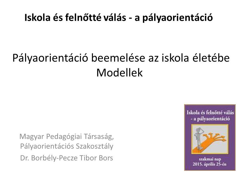 Iskola és felnőtté válás - a pályaorientáció Magyar Pedagógiai Társaság, Pályaorientációs Szakosztály Dr.