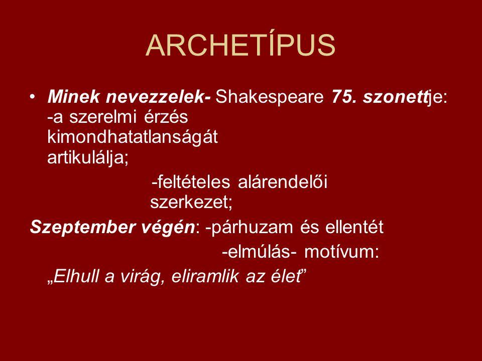 ARCHETÍPUS Minek nevezzelek- Shakespeare 75. szonettje: -a szerelmi érzés kimondhatatlanságát artikulálja; -feltételes alárendelői szerkezet; Szeptemb