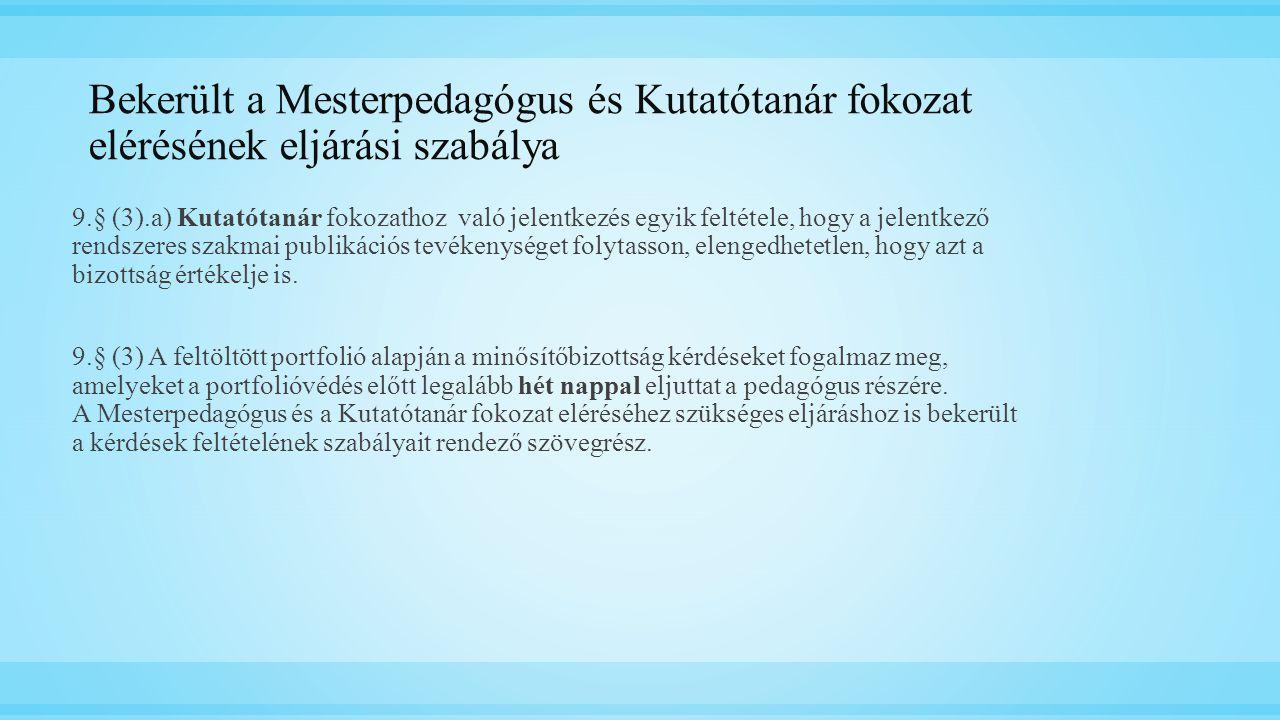 Bekerült a Mesterpedagógus és Kutatótanár fokozat elérésének eljárási szabálya 9.§ (3).a) Kutatótanár fokozathoz való jelentkezés egyik feltétele, hog